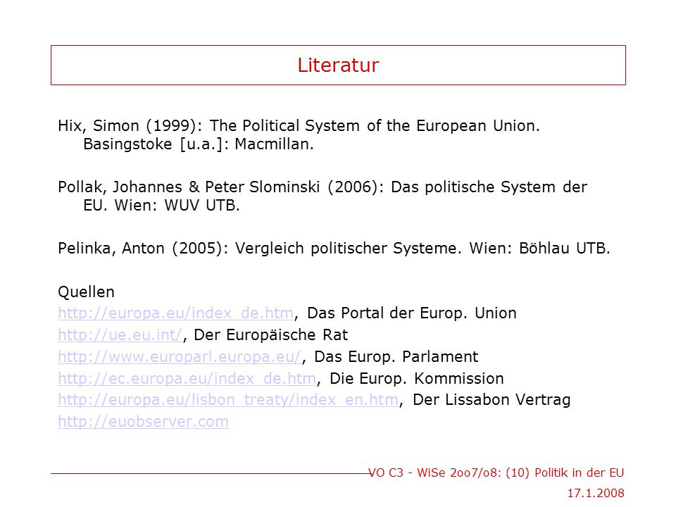 Literatur Hix, Simon (1999): The Political System of the European Union. Basingstoke [u.a.]: Macmillan.